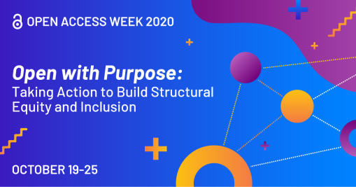 Open Access Week 2020 banner. Open with purpose: Taking action to build structural equity and inclusion. October 19-25.